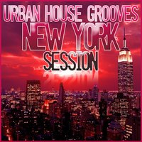 Urban House Grooves - New York Session — сборник
