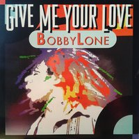 Give Me Your Love — Bobby Lone
