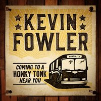 Coming to a Honky Tonk Near You — Kevin Fowler