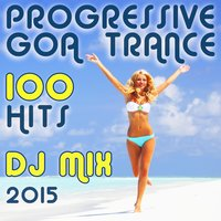 100 Progressive Goa Trance Hits DJ Mix 2015 — сборник