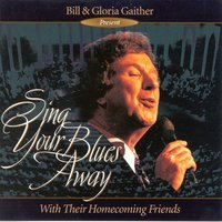 Sing Your Blues Away — Bill & Gloria Gaither