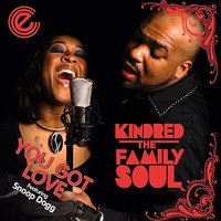 You Got Love — Kindred The Family Soul