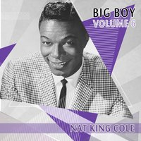 Big Boy Nat King Cole, Vol. 6 — Nat King Cole