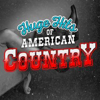 Huge Hits of American Country — American Country Hits, Country Hit Superstars, Modern Country Heroes, American Country Hits|Country Hit Superstars|Modern Country Heroes