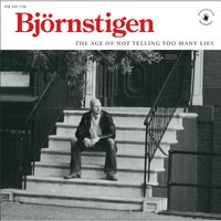The Age of Not Telling Too Many Lies — Björnstigen