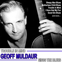 Trouble in Mind, Geoff Muldaur Sings the Blues — Geoff Muldaur