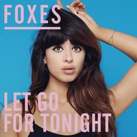 Let Go for Tonight — Foxes