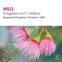 Mills: Snugglepot and Cuddlepie — Queensland Symphony Orchestra, Richard Mills