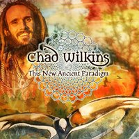 This New Ancient Paradigm — Chad Wilkins