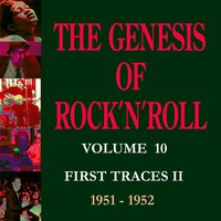 The Genesis of Rock 'n' Roll - Vol. 10: The First Traces 2 (1951-1952) — сборник