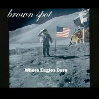 Where Eagles Dare — Brown Spot