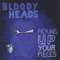 Picking Up Your Pieces — The Bloody Heads
