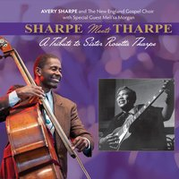 Sharpe Meets Tharpe a Tribute to Sister Rosetta Tharpe — Avery Sharpe