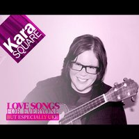 Love Songs for Everyone but Especially Uke — Kara Square