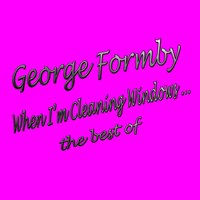 When I'm Cleaning Windows: The Best Of — George Formby