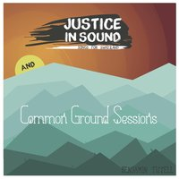 The Common Ground Sessions / Justice in Sound — Benjamin Tissell