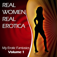 My Erotic Fantasies - Volume 1 (Jennifer) — Real Women, Real Erotica