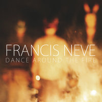 Dance Around the Fire — Francis Neve