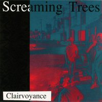 Clairvoyance — Screaming Trees
