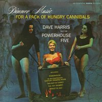 Dinner Music for a Pack of Hungry Cannibals — Dave Harris & The Powerhouse Five