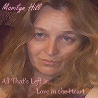 All That's Left Is Love in the Heart — Marilyn Hill