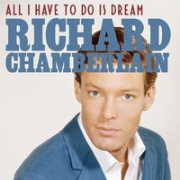 Alll I Have to Do Is Dream — Richard Chamberlain