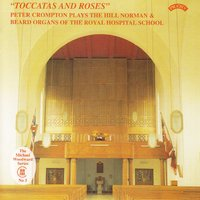 """Toccatas and Roses"" / The Hill Organ of the Royal Hospital School, East Anglia — Peter Crompton"