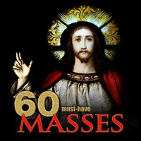60 Must-Have Masses — Вольфганг Амадей Моцарт, Джузеппе Верди, Франц Шуберт, Йозеф Гайдн, Шарль Гуно