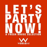 Let's Party Now! - A Fresh House Selection — сборник