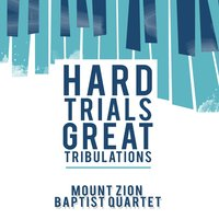 Hard Trials, Great Tribulations — Mount Zion Baptist Quartet