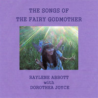 Songs of the Fairy Godmother — Raylene Abbott & Dorothea Joyce