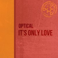 It's Only Love — Optical