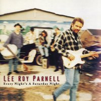 Every Night's A Saturday Night — Lee Roy Parnell