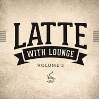 Latte with Lounge, Vol. 2 (The Café Lounge Sessions) — Lounge Cafè