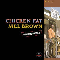 Chicken Fat — Mel Brown