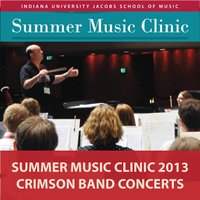 Indiana University Summer Music Clinic 2013: Crimson Band Concerts — Indiana University Summer Camp Ensembles