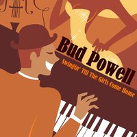 Swingin' Till the Girls Come Home — Bud Powell