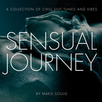 Sensual Journey - A Collection Of Chill Out Tunes And Vibes By Makis Soulis — Makis Soulis