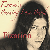 Fixation — Eran's Burning Love Band