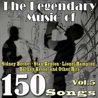 The Legendary Music of Sidney Bechet, Stan Kenton, Lionel Hampton, Barney Kessel and Other Hits, Vol. 5 — сборник
