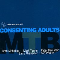 Consenting Adults — Larry Grenadier, Mark Turner, Leon Parker, Peter Bernstein, M.T.B.