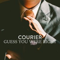 Guess You Were Right — Courier