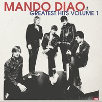 Greatest Hits Volume 1 — Mando Diao