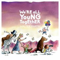 We're All Young Together — Walter Martin