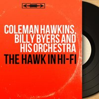 The Hawk in Hi-Fi — Coleman Hawkins, Billy Byers and His Orchestra