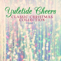 Classic Christmas Collection: Yuletide Cheers, Vol. 5 — сборник
