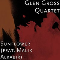 Sunflower — Malik AlKabir, Glen Gross Quartet