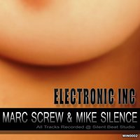 Electronic Inc — Marc Screw, Marc Screw, Mike Silence, Mike Silence
