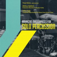 American Masterpieces for Solo Percussion — John Cage, Milton Babbitt, Tom Kolor
