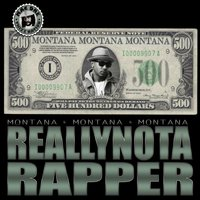 Really Not a Rapper 500 — Montana Montana Montana